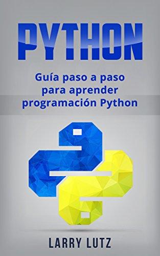 Python: Guía paso a paso para aprender programación Python (Libro en Español/ Python Spanish Book Version) por Larry Lutz