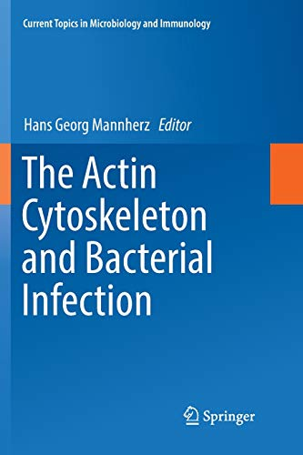 The Actin Cytoskeleton and Bacterial Infection (Current Topics in Microbiology and Immunology, Band 399)