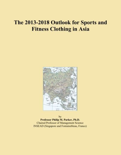 the-2013-2018-outlook-for-sports-and-fitness-clothing-in-asia