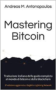 Mastering Bitcoin: Traduzione italiana della guida completa al mondo di bitcoin e della blockchain