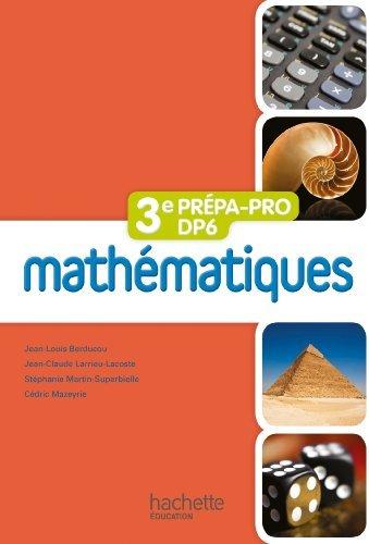 Mathématiques 3e Prépa-Pro/DP6 - Livre élève - Ed. 2012 by Jean-Louis Berducou (2012-04-25)