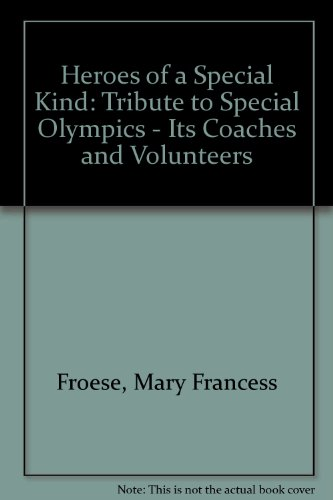 Heroes of a Special Kind: Tribute to Special Olympics - Its Coaches and Volunteers (Special Olympics Coach)