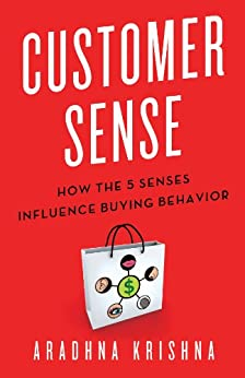 Customer Sense: How the 5 Senses Influence Buying Behavior by [Krishna, A.]