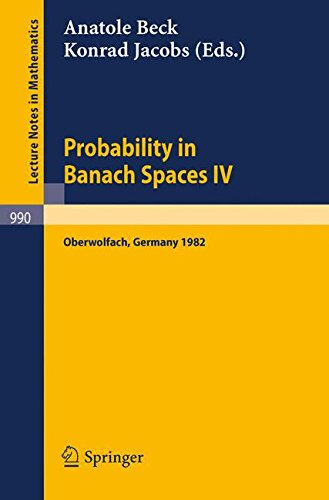 Probability in Banach Spaces IV: Proceedings of the Seminar Held in Oberwolfach, FRG, July 1982