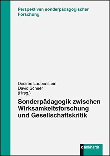 Sonderpädagogik zwischen Wirksamkeitsforschung und Gesellschaftskritik (Perspektiven sonderpädagogischer Forschung)