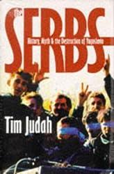 The Serbs: History, Myth and the Destruction of Yugoslavia by Mr. Tim Judah (1997-03-27)