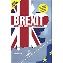 Brexit - What the Hell Happens Now?: Revised Edition
