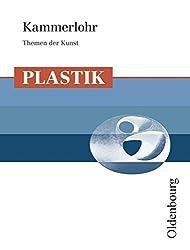 Kammerlohr - Themen der Kunst: Plastik: Schülerbuch