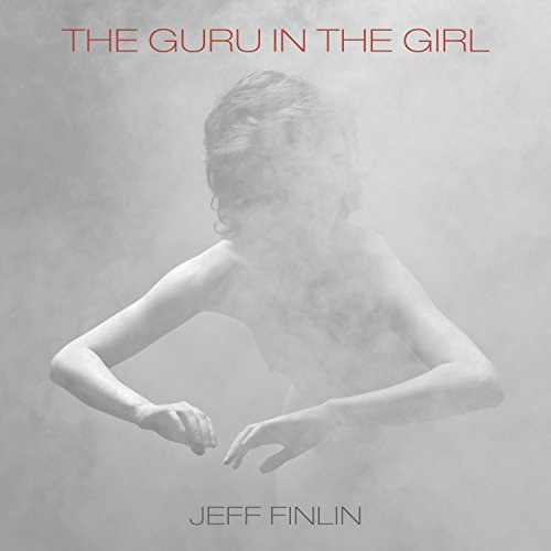 The Guru In The Girl - Jeff Finlin - 2017