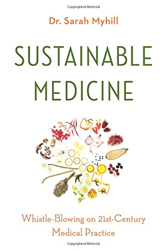 Sustainable Medicine: Whistle-Blowing on 21st-Century Medical Practice por Sarah Myhill