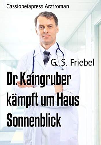 Dr. Kaingruber kämpft um Haus Sonnenblick: Cassiopeiapress Arztroman