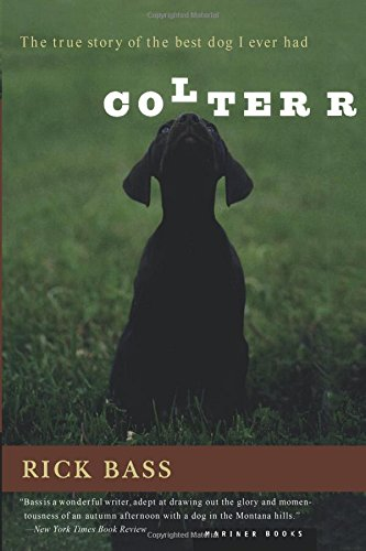 Colter: The True Story of the Best Dog I Ever Had por Rick Bass