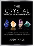 Crystal Wisdom Healing Oracle: 50 Oracle Cards for Healing, Self-Understanding and Divination