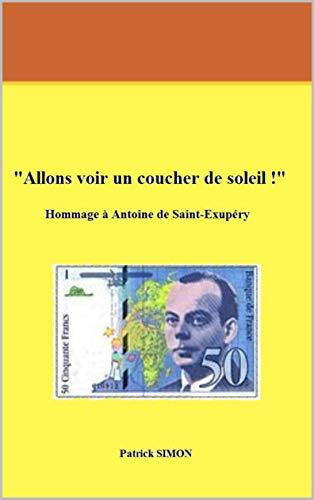 """Couverture du livre """" Allons voir un coucher de soleil !"""": Hommage à Antoine de Saint Saint-Exupéry"""