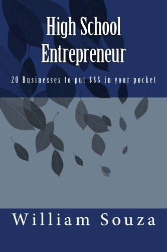 High School Entrepreneur: 20 Businesses to put $$$ in your pocket by Mr William E. Souza III (2014-06-07) par Mr William E. Souza III