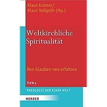 Weltkirchliche Spiritualität: Den Glauben neu erfahren. Festschrift zum 70. Geburtstag von Sebastian Painadath SJ (Theologie der einen Welt)