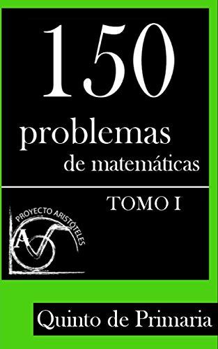 150 Problemas de Matemáticas para Quinto de Primaria (Tomo 1): Volume 1 (Colección de Problemas para 5º de Primaria) - 9781495376467 por Proyecto Aristóteles
