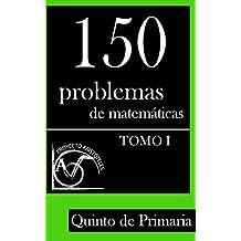 150 Problemas de Matemáticas para Quinto de Primaria (Tomo 1): Volume 1 (Colección de Problemas para 5º de Primaria) - 9781495376467