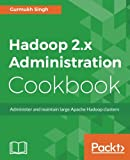 Hadoop 2.x Administration Cookbook: Administer and maintain large Apache Hadoop clusters (English Edition)