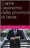 Capire l'economia della provincia di Lecce: analisi per non addetti ai lavori e specifiche sul comparto dell'arte dello spettacolo e della cultura