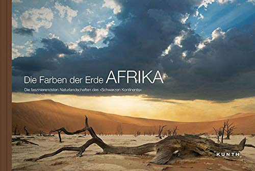 Die Farben der Erde AFRIKA: Die faszinierendsten Naturlandschaften des 'Schwarzen Kontinents'