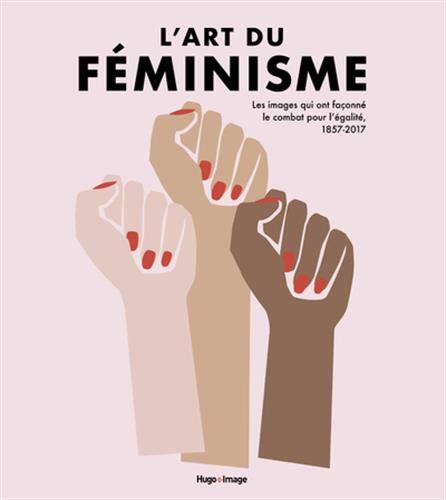 L'art du féminisme - Les images qui ont façonné le combat pour l'égalité, 1857-2017 (02) par Lucinda Gosling