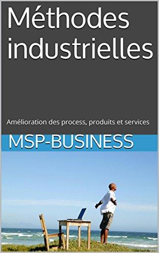 Méthodes industrielles: Amélioration des process, produits et services