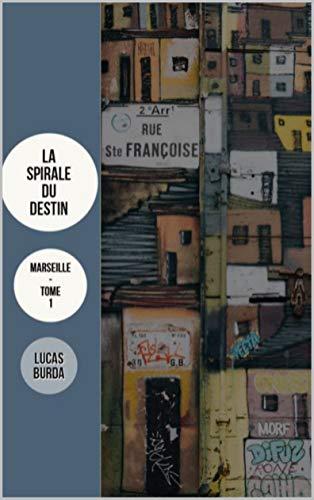 La Spirale du Destin: Marseille / Tome 1 par Lucas BURDA