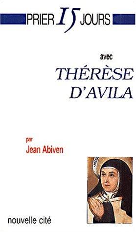 Prier 15 jours avec Thérèse d'Avila par Jean Abiven