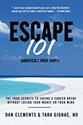 Escape 101: The Four Secrets to Taking a Sabbatical or Career Break Without Losing Your Money or You: Written by Dan Clements, 2007 Edition, Publisher: The Brain Ranch [Paperback]