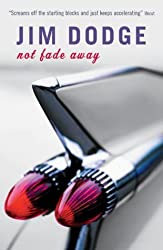 Not Fade Away by Jim Dodge (2004-04-05)