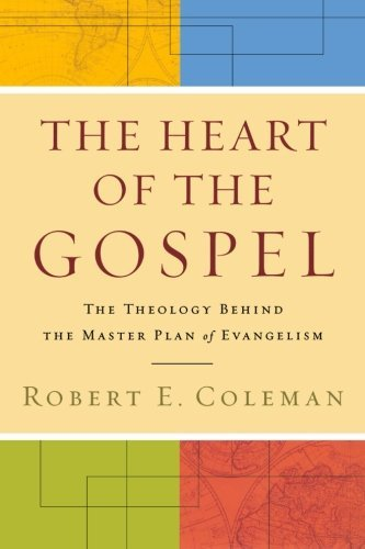 Heart of the Gospel, The: The Theology behind the Master Plan of Evangelism by Robert E. Coleman (2011-05-01)