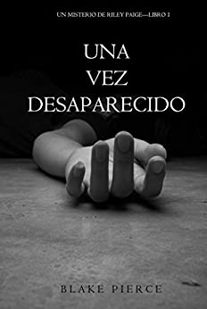 Una Vez Desaparecido (Un Misterio De Riley Paige-Libro 1
