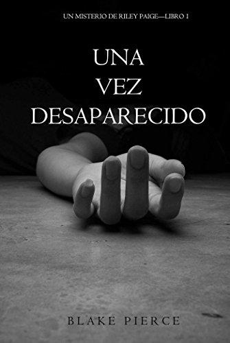 Una Vez Desaparecido (Un Misterio De Riley Paige—Libro 1) por Blake Pierce