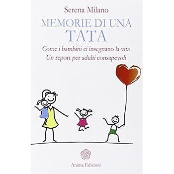 Memorie Di Una Tata. Come I Bambini Ci Insegnano La Vita. Un Report Per Adulti Consapevoli