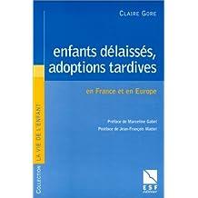 Enfants délaissés, adoptions tardives en France et en Europe