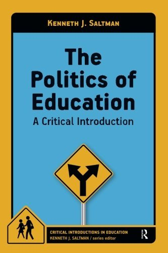 Politics of Education: A Critical Introduction (Critical Introductions in Education) by Kenneth J. Saltman (2014-03-01)