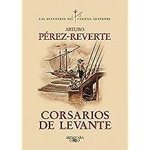 Corsarios de Levante (Las aventuras del capitán Alatriste 6)