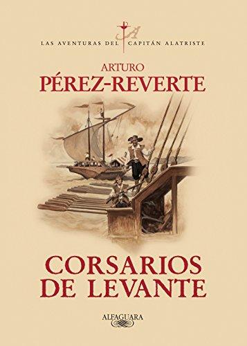 Corsarios de Levante (Las aventuras del capitán Alatriste 6) por Arturo Pérez-Reverte