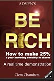 ADVFN's Be Rich: How to Make 25% a year investing sensibly in shares - a real time demonstration - Volume 1 by Clem Chambers (2014-12-15)