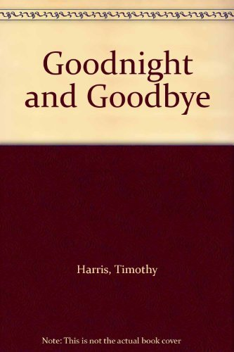 Goodnight and Goodbye by Timothy Harris (1980-08-01)