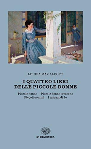 I quattro libri delle Piccole donne: Piccole donne. Piccole donne crescono. Piccoli uomini. I ragazzi di Jo (Einaudi)