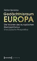 Gedächtnisraum Europa: Die Visionen des europäischen Kosmopolitismus. Eine jüdische Perspektive (X-Texte zu Kultur und Gesellschaft)
