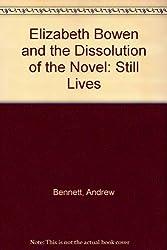 Elizabeth Bowen and the Dissolution of the Novel: Still Lives