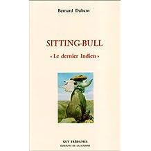 "Sitting-Bull : ""Le Dernier Indien"""