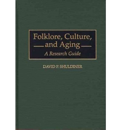 by-david-p-shuldiner-author-folklore-culture-and-aging-a-research-guide-bibliographies-amp-indexes-in-gerontology-by-apr-1997-hardcover