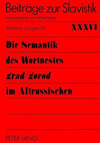 Die Semantik des Wortnestes grad/gorod im Altrussischen: unter kontextuellem, wortbildendem und kulturellem Aspekt por Andreas Langenohl