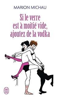 Si le verre est à moitié vide, ajoutez de la vodka par Marion Michau