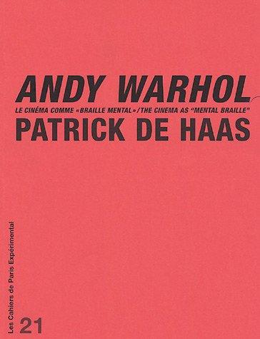 Andy Warhol : Le cinéma comme Braille Mental/The Cinema asMental Braille, édition bilingue français-anglais par Patrick de Haas