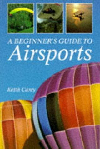 A Beginner's Guide to Airsports (Flying and Gliding) por Keith Carey